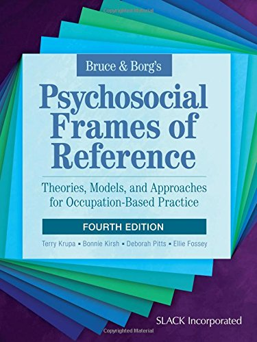 Bruce & Borg's Psychosocial Frames of Reference: Theories Models and Approaches for Occupation-Based Practice (4th edition)