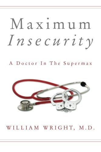 Maximum Insecurity A Doctor in the Supermax PDF
