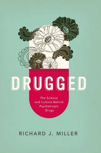 Drugged The Science and Culture Behind Psychotropic Drugs PDF
