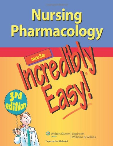 Nursing Pharmacology Made Incredibly Easy! 3rd Edition PDF