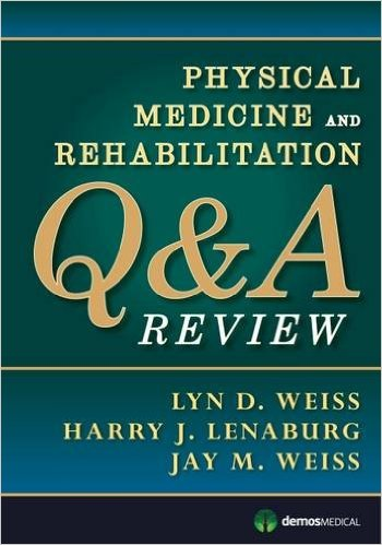 Physical Medicine and Rehabilitation Q&A Review 1st Edition PDF