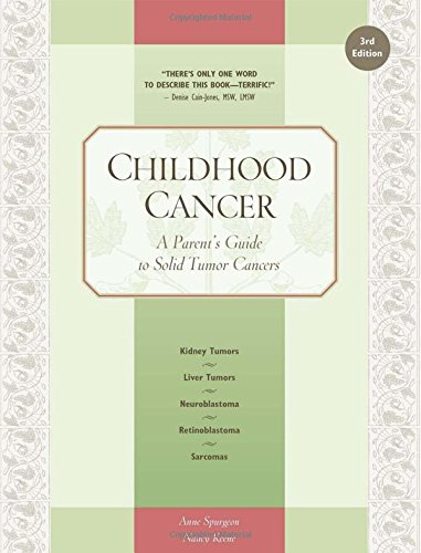 Childhood Cancer A Parent's Guide to Solid Tumor Cancers 3rd Edition PDF