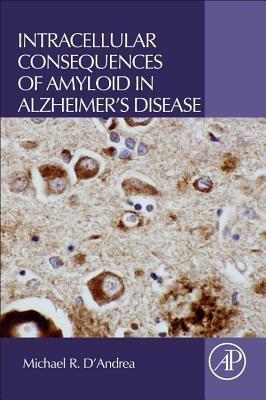 Intracellular Consequences of Amyloid in Alzheimer's Disease PDF