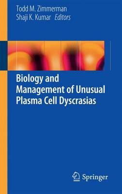 Biology and Management of Unusual Plasma Cell Dyscrasias 2016 PDF