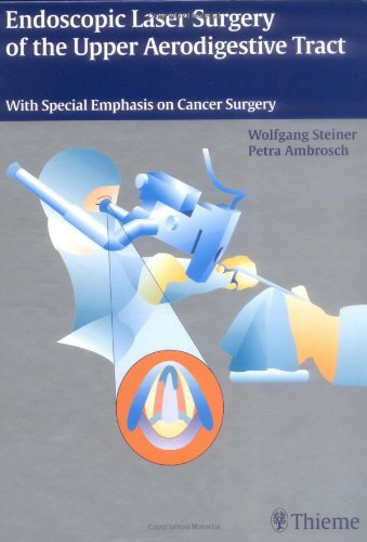 Endoscopic Laser Surgery of the Upper Aerodigestive Tract PDF