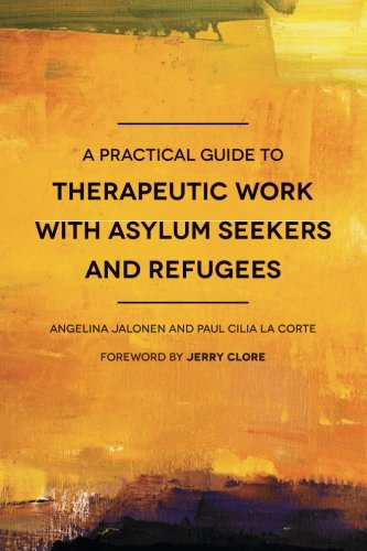 A Practical Guide to Therapeutic Work with Asylum Seekers and Refugees PDF