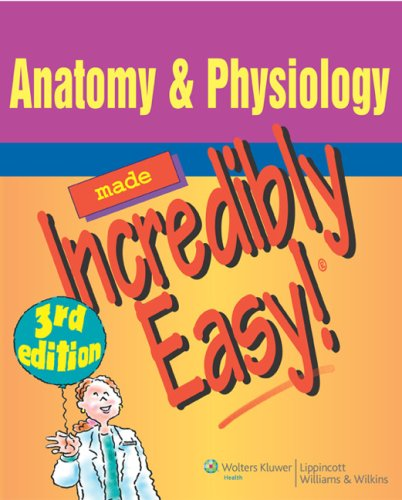 Anatomy & Physiology Made Incredibly Easy! 3rd Edition PDF