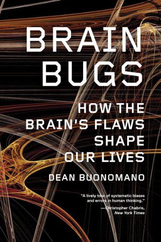 Brain Bugs How the Brain's Flaws Shape Our Lives PDF