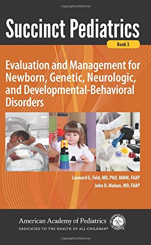 Succinct Pediatrics Evaluation and Management for Newborn Genetic Neurologic and Developmental-Behavioral Disorders PDF