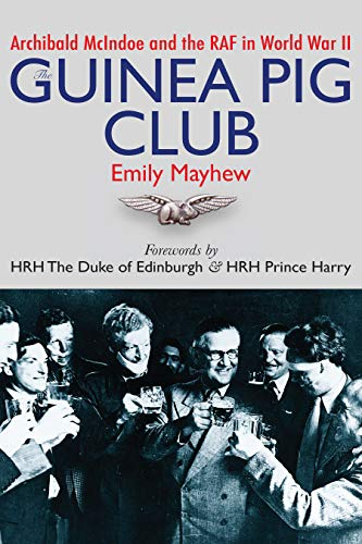 The Guinea Pig Club Archibald McIndoe and the RAF in World War II PDF