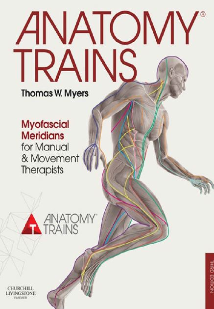 Anatomy Trains Myofascial Meridians for Manual and Movement Therapists PDF