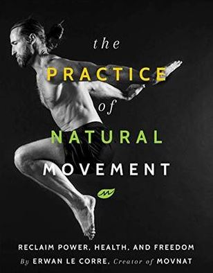 The Practice of Natural Movement Reclaim Power, Health, and Freedom EPUB