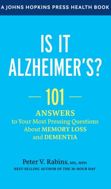 Is It Alzheimer's 101 Answers to Your Most Pressing Questions about Memory Loss and Dementia Johns Hopkins Press Health.