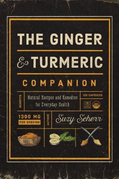 The Ginger and Turmeric Companion Natural Recipes and Remedies for Everyday Health
